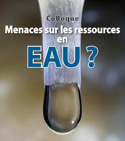 """COLLOQUE """"MENACES SUR LES RESSOURCES EN EAU ?"""""""